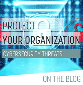 TOP FIVE things you need to do to protect your organization from Cybersecurity threats