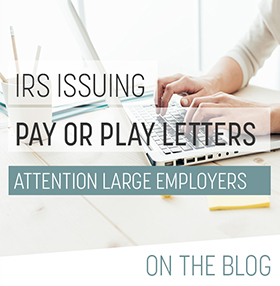 Applicable Large Employers Take Note: IRS Issuing Pay or Play Enforcement Letters