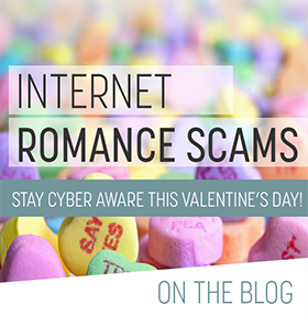 Love is in the Air But Stay Cyber Aware: Internet Romance Scams on the Rise