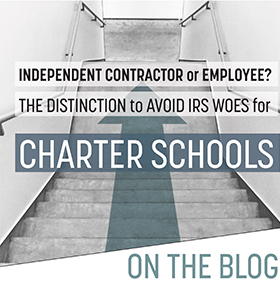 Independent Contractor or Employee? Distinction is Important to Avoid IRS Woes for Charter Schools