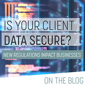 How Secure Is Your Client Data? Act Now to Be Prepared for New Regulations on the Horizon